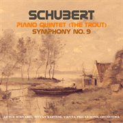 Schubert: Piano Quintet in A Major (the Trout) & Symphony No. 9