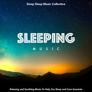 Sleeping Music: Relaxing and Soothing Music to Help You Sleep and Cure Insomnia