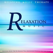 Relaxation Music: Soothing Music for Spa Massage Yoga Meditation Studying and Sleep Music