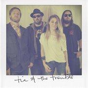Tia & the Trouble