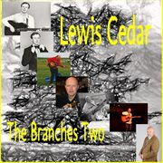 Lewis Cedar the Branches Two