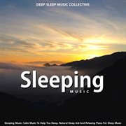Sleeping Music: Calm Music to Help You Sleep, Natural Sleep Aid and Relaxing Piano for Sleep Music
