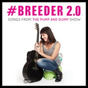 Breeder 2.0: Songs From the Pump and Dump Show