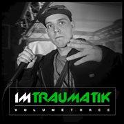 Im Traumatik Volume Three