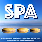 Spa Music - Relaxing Music for Massage Therapy, Yoga, Meditation, Spa, Wellness, Stress Relief An