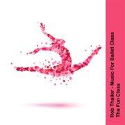 Music for Ballet Class (the Fun Class)
