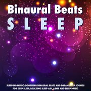 Sleeping Music: Soothing Binaural Beats and Dream Sleep Sounds for Deep Sleep, Relaxing Sleep Aid