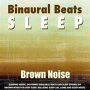 Sleeping Music: Soothing Binaural Beats and Sleep Sounds of Brown Noise for Deep Sleep, Relaxing