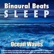 Sleeping Music: Soothing Binaural Beats and Sleep Sounds of White Noise Ocean Waves for Deep Slee