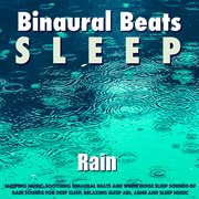 Sleeping Music: Soothing Binaural Beats and White Noise Sleep Sounds of Rain Sounds for Deep Slee