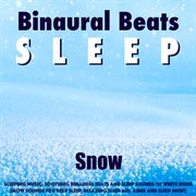 Sleeping Music: Soothing Binaural Beats and Sleep Sounds of White Noise Snow Sounds for Deep Slee