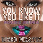You Know You Like It (house Remix)