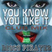 You Know You Like It (dance Remix)