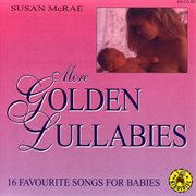 More golden lullabies - 16 favourite songs for babies cover image
