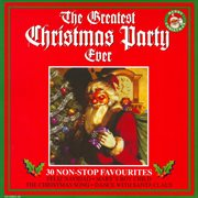 The greatest christmas party ever - 30 non-stop favourites cover image