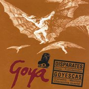 Goya: Disparates / Goyescas