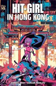 Hit-Girl. Volume 5, issue 5-8, Hit-Girl in Hong Kong cover image