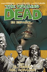 The walking dead. Volume 4, issue 19-24, El deseo del corazon cover image