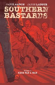 Southern bastards vol. 1: here was a man. Volume 1, issue 1-4 cover image