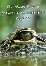 Ol' Man River - Mighty Mississippi - Part 2