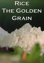 Rice - the Golden Grain