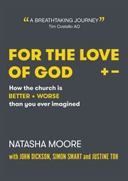 For the love of God : how the church is BETTER + WORSE than you ever imagined. four full episodes cover image