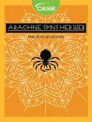 Arachne Spins Her Web