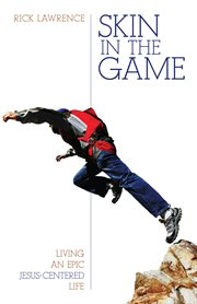 Skin in the game: living an epic Jesus-centered life cover image