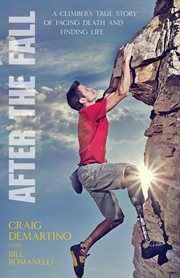 After the fall: a climber's true story of facing death and finding life cover image