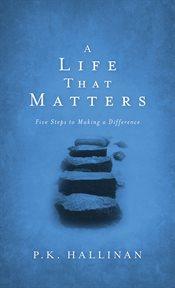 A life that matters: five steps to making a difference cover image
