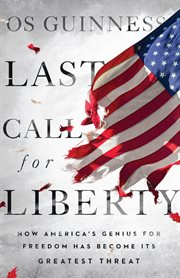 Last call for liberty : how America's genius for freedom has become its greatest threat cover image