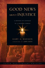 Good news about injustice : a witness of courage in a hurting world cover image