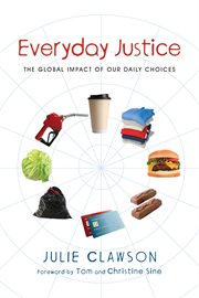 Everyday justice : the global impact of our daily choices cover image