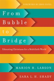 From bubble to bridge : educating Christians for a multifaith world cover image