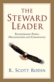 The steward leader : transforming people, organizations and communities cover image
