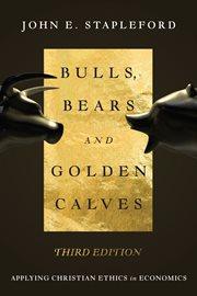 Bulls, bears, and golden calves : applying Christian ethics in economics cover image