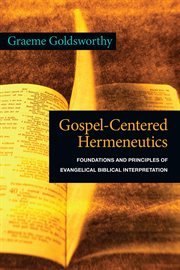 Gospel-centered hermeneutics : foundations and principles of evangelical biblical interpretation cover image