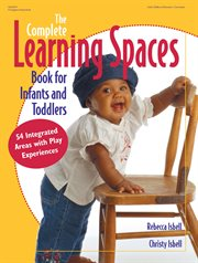 The Complete Learning Spaces Book for Infants and Toddlers