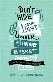 Don't Hide your Light Under A Laundry Basket