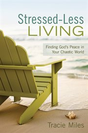 Stressed-less living finding God's peace in your chaotic world cover image