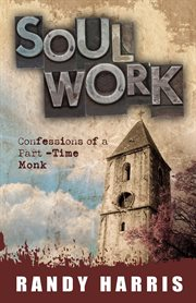 Soul work confessions of a part-time monk cover image