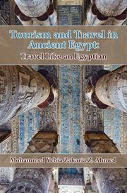 Tourism and travel in ancient Egypt : travel like an Egyptian cover image