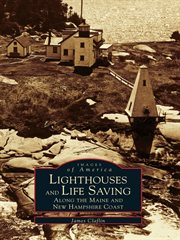 Lighthouses and lifesaving along the maine and new hampshire coast cover image
