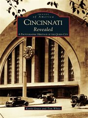 Cincinnati revealed a photographic heritage of the Queen City cover image