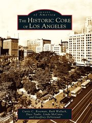 The historic core of Los Angeles cover image