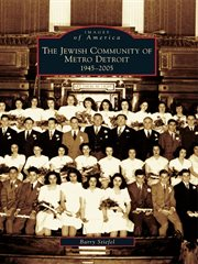 The Jewish community of metro Detroit 1945-2005 cover image