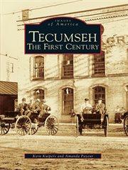 Tecumseh, the First Century