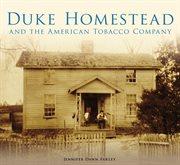 Duke homestead and the american tobacco company cover image