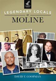 Legendary Locals of Moline