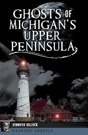 Ghosts of michigan's upper peninsula cover image